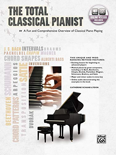 The Total Classical Pianist: A Fun and Comprehensive Overview of Classical Piano Playing, Book &amp...
