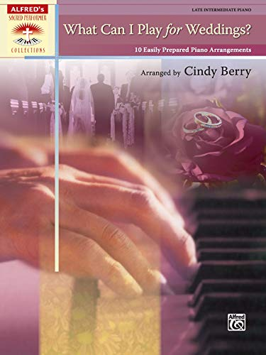 What Can I Play for Weddings?: 10 Easily Prepared Piano Arrangements (Sacred Performer Collections) (0739071092) by Cindy Berry