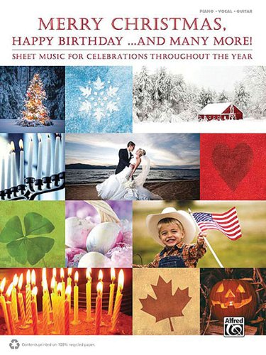 Merry Christmas, Happy Birthday . and Many More!: Sheet Music for Celebrations Throughout the Year:...