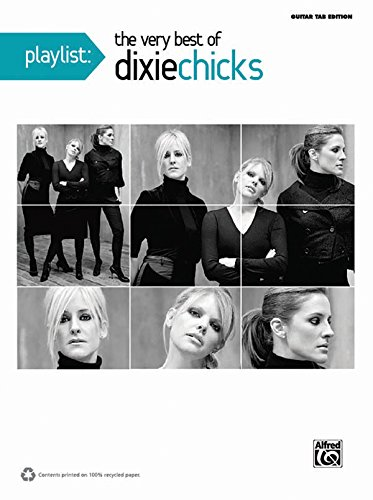 9780739075043: Playlist -- The Very Best of Dixie Chicks: Guitar TAB