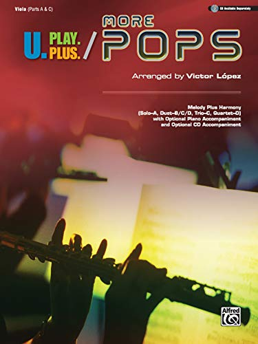 9780739081266: U.Play.Plus More Pops -- Melody Plus Harmony (Solo--A, Duet--B/C/D, Trio--C, Quartet--D) with Optional Piano Accompaniment and Optional CD Accompaniment: Viola