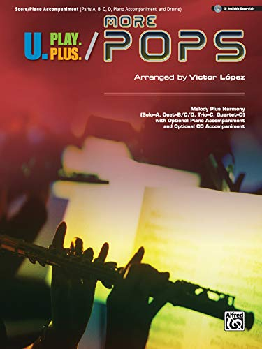 9780739081297: U.Play.Plus More Pops -- Melody Plus Harmony (Solo--A, Duet--B/C/D, Trio--C, Quartet--D) with Optional Piano Accompaniment and Optional CD Accompaniment: Piano/Guitar/Score