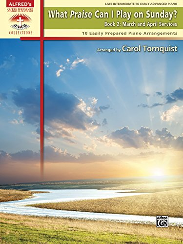 What Praise Can I Play on Sunday?, Bk 2: March & April Services (10 Easily Prepared Piano Arrangements) (Sacred Performer Collections) (0739084062) by Carol Tornquist