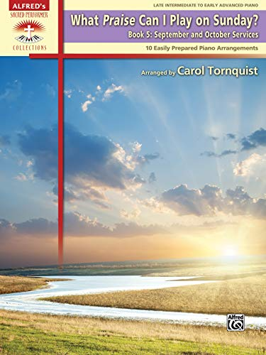 What Praise Can I Play on Sunday?, Bk 5: September & October Services (10 Easily Prepared Piano Arrangements) (Sacred Performer Collections) (0739084097) by Carol Tornquist