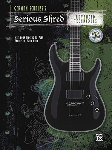 German Schauss's Serious Shred -- Advanced Techniques: Get Your Fingers to Play What's in Your Head, Book & DVD