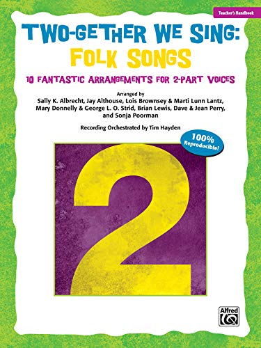 Two-Gether We Sing Folk Songs: 10 Fantastic Arrangements for 2-Part Voices (Teacher's Handbook)...