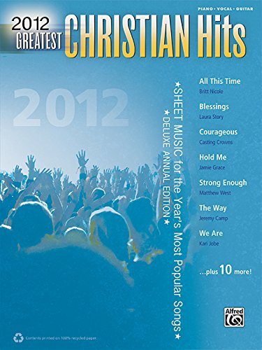 9780739089231: 2012 Greatest Christian Hits: Sheet Music for the Year's Most Popular Songs (Piano/Vocal/Guitar) (Greatest Hits)