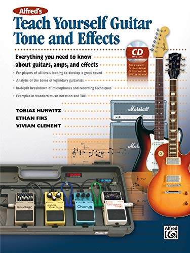 9780739090763: Alfred's Teach Yourself Guitar Tone and Effects: Everything You Need to Know About Guitars, Amps, and Effects