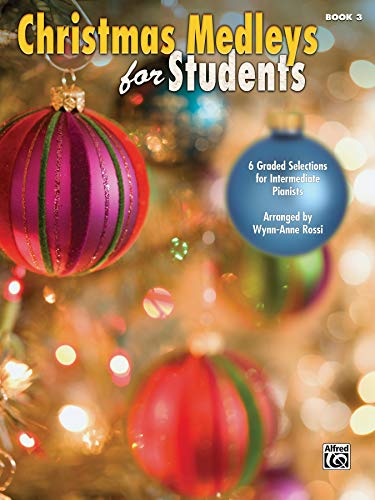 Christmas Medleys for Students, Bk 3: 6 Graded Arrangements for Intermediate Pianists: Rossi, ...