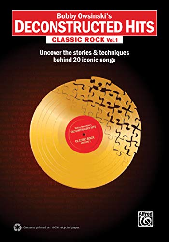 9780739093894: Bobby Owsinski's Deconstructed Hits -- Classic Rock, Vol 1: Uncover the Stories & Techniques Behind 20 Iconic Songs