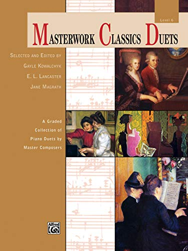 9780739097175: Masterwork Classics Duets, Level 6: A Graded Collection of Piano Duets by Master Composers (Alfred Masterwork Edition: Masterwork Classics Duets)
