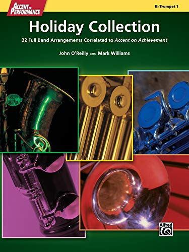 Holiday Collection: 22 Full Band Arrangements Correlated to Accent on Achievement (B-flat Trumpet 1...