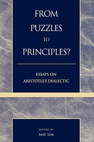 9780739100295: From Puzzles to Principles?: Essays on Aristotle's Dialectic
