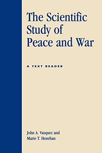 The Scientific Study of Peace and War: John A. Vasquez,