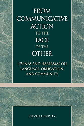 9780739101414: From Communicative Action to the Face of the Other: Levinas and Habermas on Language, Obligation, and Community