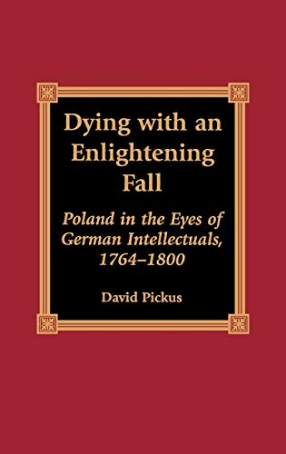 9780739101537: Dying with an Enlightening Fall: Poland in the Eyes of German Intellectuals, 1764-1800