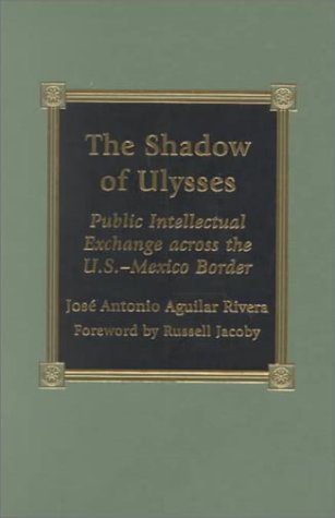 The Shadow of Ulysses: Public Intellectual Exchange across the U.S.-Mexico Border (Hardback): ...