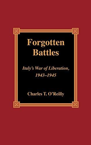 Forgotten Battles: Italys War of Liberation, 1943-1945: Charles T. O'Reilly