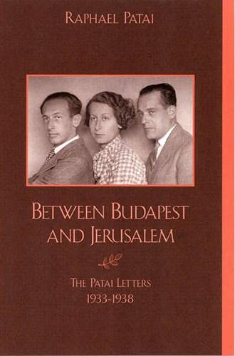 Between Budapest and Jerusalem: The Patai Letters,: Patai, Raphael