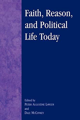 Faith, Reason, and Political Life Today: Dale McConkey (editor),