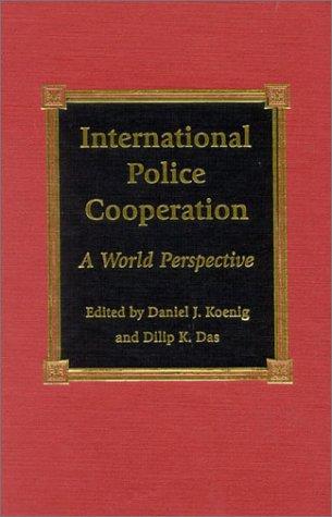 International Police Cooperation: Editor-Daniel J. Koenig;