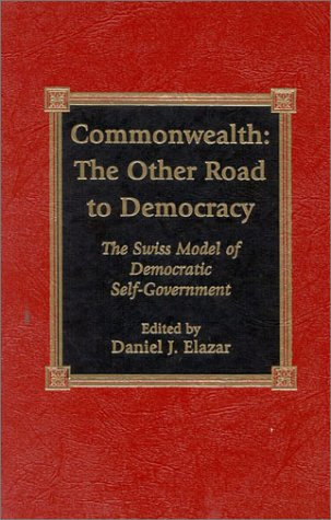 9780739102367: Commonwealth: The Other Road to Democracy: The Swiss Model of Democratic Self-Government