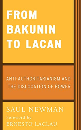 9780739102404: From Bakunin to Lacan: Anti-Authoritarianism and the Dislocation of Power