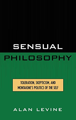 9780739102466: Sensual Philosophy: Toleration, Skepticism, and Montaigne's Politics of the Self
