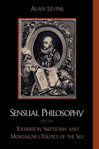 9780739102473: Sensual Philosophy: Toleration, Skepticism, and Montaigne's Politics of the Self