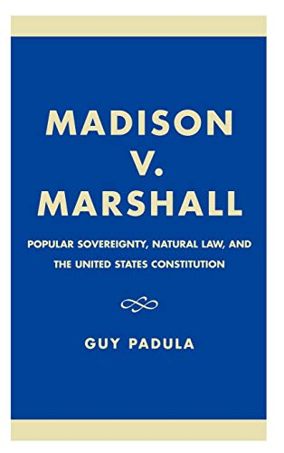 9780739102602: Madison v. Marshall: Popular Sovereignty, Natural Law, and the United States Constitution