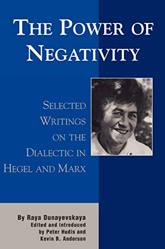 9780739102671: The Power of Negativity: Selected Writings on the Dialectic in Hegel and Marx (The Raya Dunayevskaya Series in Marxism and Humanism)