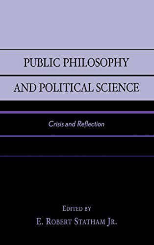 Public Philosophy and Political Science: Crisis and: Editor-E. Robert Statham