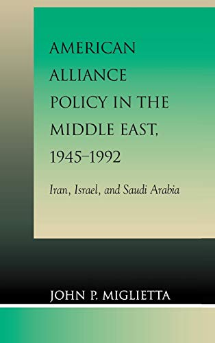 American Alliance Policy in the Middle East,: Miglietta, John P.