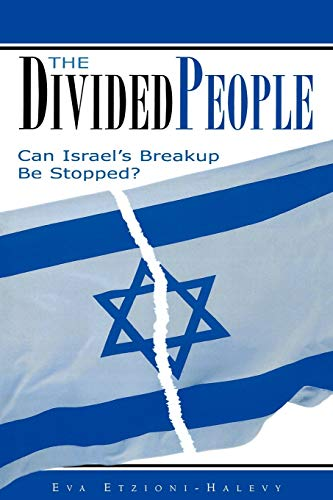 The Divided People: Can Israel's Breakup Be Stopped?: Etzioni-Halevy, Eva