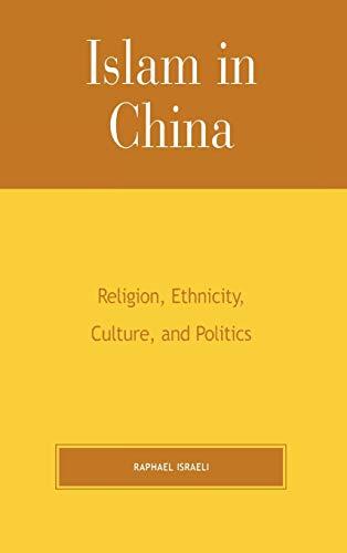 9780739103753: Islam in China: Religion, Ethnicity, Culture, and Politics