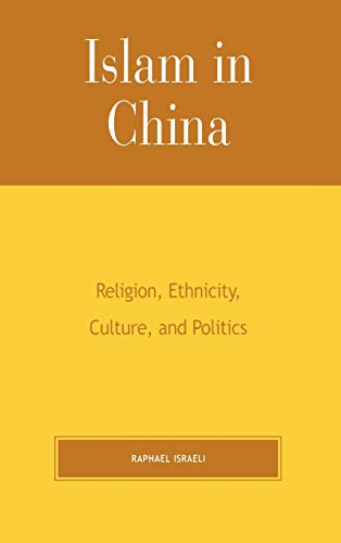 Islam in China: Religion, Ethnicity, Culture, and Politics: Israeli, Raphael