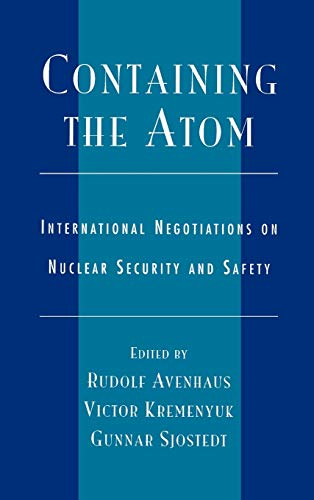 9780739103876: Containing the Atom: International Negotiations on Nuclear Security and Safety