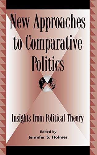 9780739104620: New Approaches to Comparative Politics: Insights from Political Theory (Global Encounters: Studies in Comparative Political Theory)