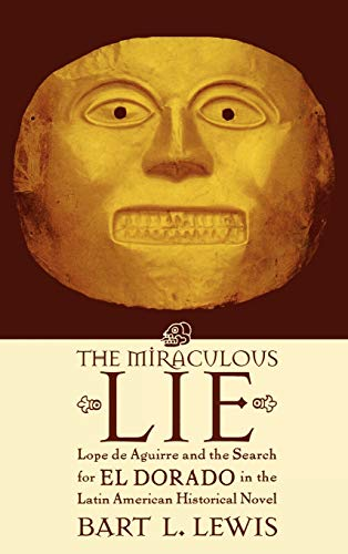 The Miraculous Lie, Lope De Aguirre and: Lewis, Bart L.