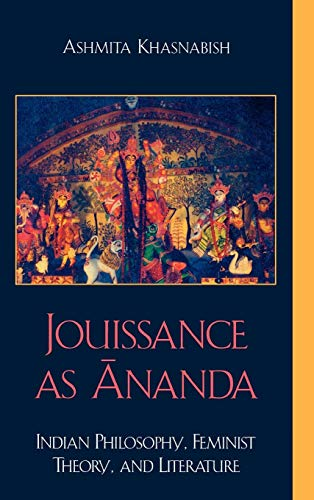 9780739104675: Jouissance as Ananda: Indian Philosophy, Feminist Theory, and Literature
