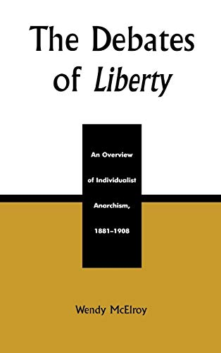 9780739104736: The Debates of Liberty: An Overview of Individualist Anarchism, 1881-1908