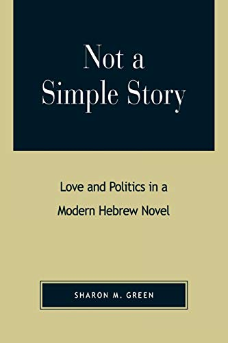 9780739104743: Not a Simple Story: Love and Politics in a Modern Hebrew Novel