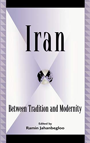 Iran: Between Tradition and Modernity (Global Encounters: Jahanbegloo, Ramin [Editor];
