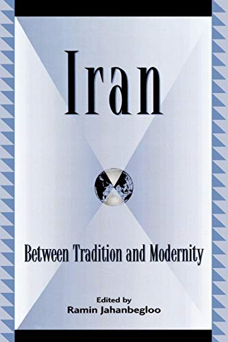 Iran: Between Tradition and Modernity (Global Encounters: Studies in Comparative Political Theory)....