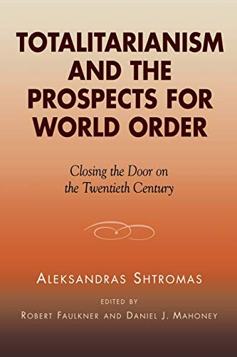 Totalitarianism and the Prospects for World Order: Closing the Door on the Twentieth Century: ...