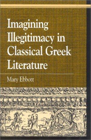 9780739105382: Imagining Illegitimacy in Classical Greek Literature (Greek Studies: Interdisciplinary Approaches)