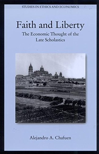 9780739105405: Faith and Liberty: The Economic Thought of the Late Scholastics (Studies in Ethics and Economics)