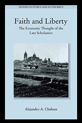 9780739105412: Faith and Liberty: The Economic Thought of the Late Scholastics (Studies in Ethics and Economics)
