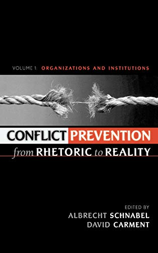 Conflict Prevention from Rhetoric to Reality: Organizations and Institutions: Schnabel Albrecht