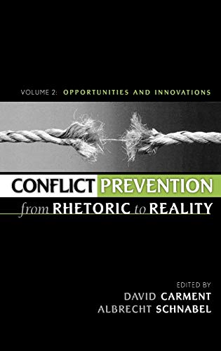 Conflict Prevention from Rhetoric to Reality: Opportunities and Innovations: Carment David